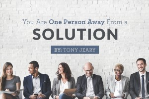 You Are One Person Away From a Solution