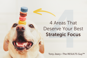 4 Areas That Deserve Your Best Strategic Focus