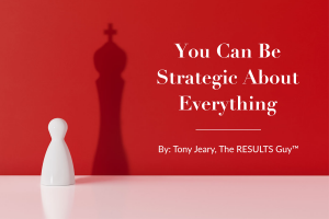 You Can Be Strategic About Everything