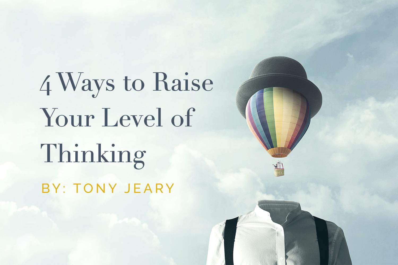 4 Ways to Raise Your Level of Thinking