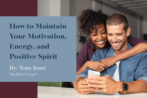 How to Maintain Your Motivation, Energy, and Positive Spirit