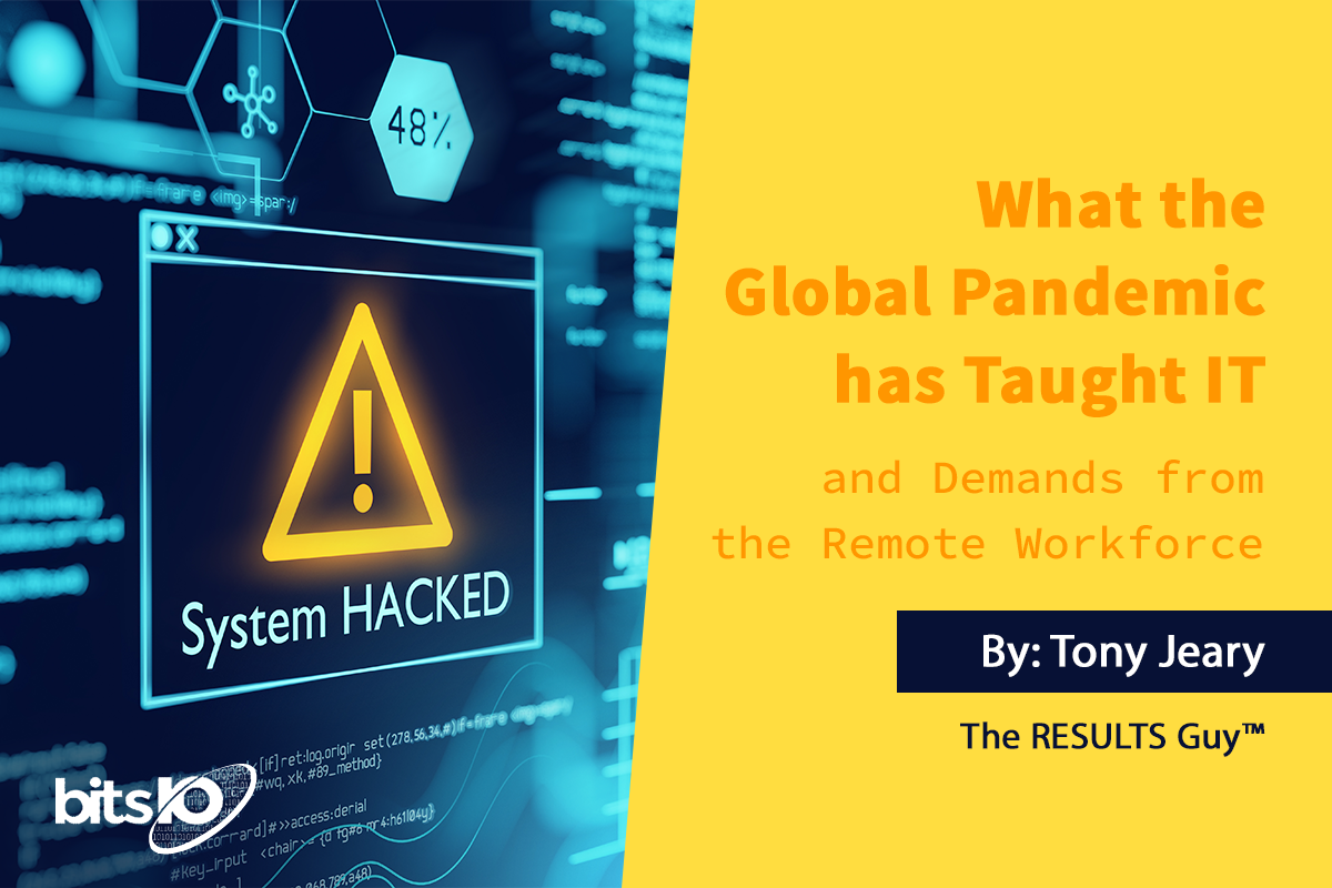 What the Global Pandemic has Taught IT and Demands from the Remote Workforce